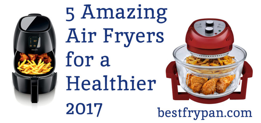 5 amazing air fryers for a healthier 2017