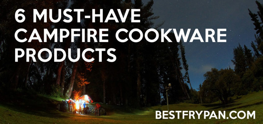 6 Must-Have Campfire Cookware Products